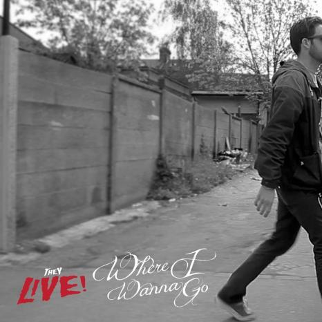 They Live! - Where I Wanna Go
